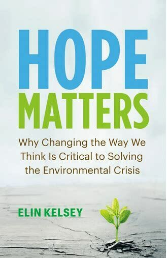 Hope Matters: why changing the way we think is critical to solving the environmental crises