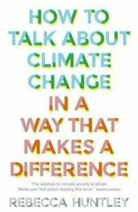 How to Talk about Climate Change in a Way that Makes a Difference