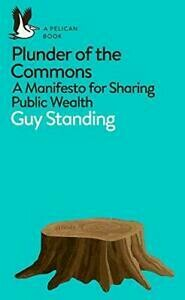 Plunder of the Commons; a manifesto for sharing public wealth
