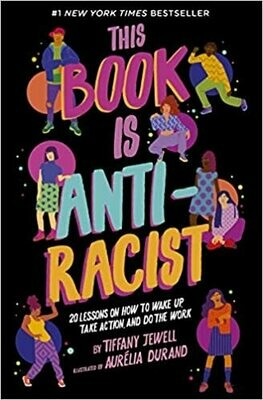 This Book is Ant-Racist: 20 lessons on how to wake up, take action, and do the work
