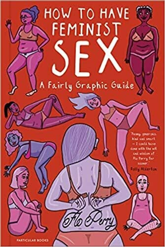 How to Have Feminist Sex: a fairly graphic guide