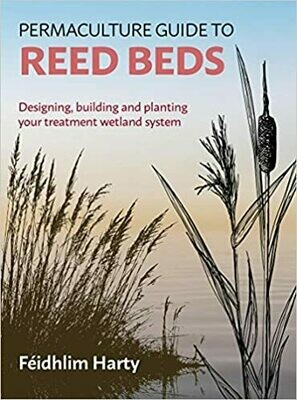 Permaculture Guide to Reed Beds: designing building and planting your treatment wetland system