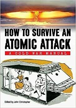 How to Survive an Atomic Attack: a cold war manual