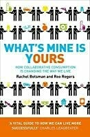 What's Yours is Mine: how collaborative consumption is changing the way we live