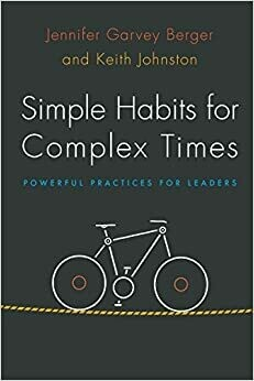 Simple Habits for Complex Times: powerful practices for leaders