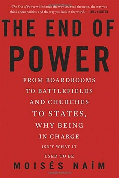 The End of Power: from boardrooms to battlefields and churches, to states, why being in charge isn't what it used to be
