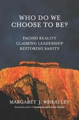 Who Do We Choose to Be? facing reality, claiming leadership, restoring sanity