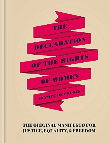 The Declaration of the Rights of Women: the original manifesto for justice, equality and freedom