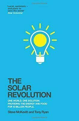 The Solar Revolution: one world, one solution, providing the energy and food for 10 billion people