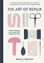 The Art of Repair: mindful mending, how to stitch old things to new life