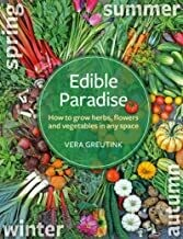 Edible Paradise: how to grow herbs, flowers, and veggies in any space
