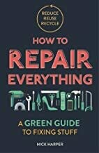 How To Repair Everything: a green guide to fixing stuff