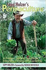 Sepp Holzer's Permaculture: a practical guide to small-scale integrative farming and gardening