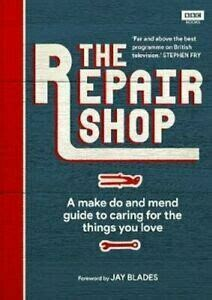 The Repair Shop: a make do and mend guide to caring for the things you love