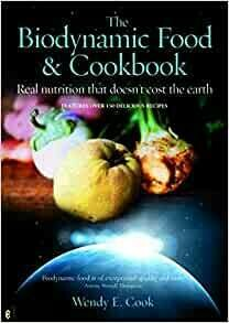 The Biodynamic Food and Cookbook: real nutrition that doesn't cost the earth