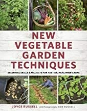 New Vegetable Garden Techniques: essential skills & projects for tastier, healthier crops