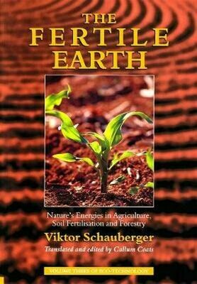 The Fertile Earth: nature's energies in agriculture, soil fertilisation and forestry