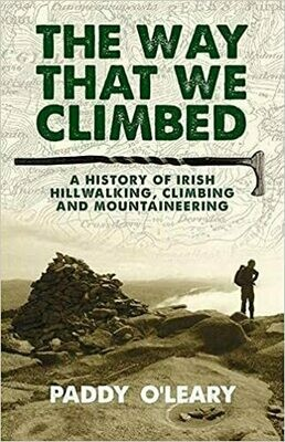 The Hill We Climbed: a history of Irish hillwalking, climbing and mountaineering