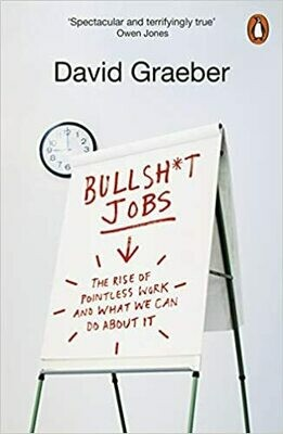 Bullshit Jobs: the rise of pointless work and what we can do about it