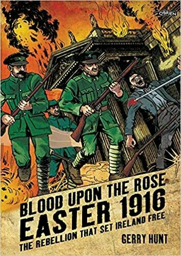 Blood Upon the Rose: Easter 1916, the rebellion that set Ireland free