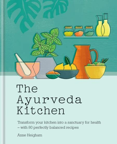 The Ayurveda Kitchen: transform your kitchen into a sanctuary for health, with 80 perfectly balanced recipes