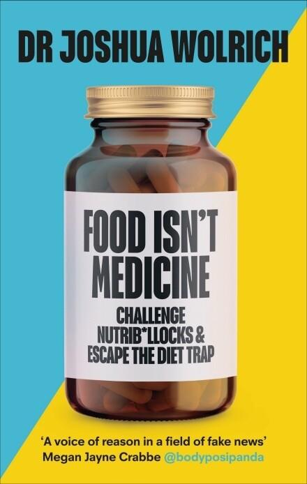 Food Isn't Medicine: challenge nutrib*llocks & escape the diet trap