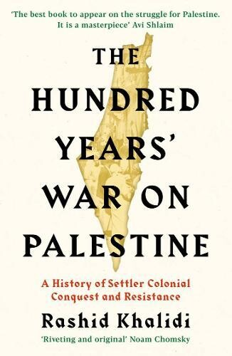 The Hundred Years' War on Palestine; a history of settler colonial conquest and resistance