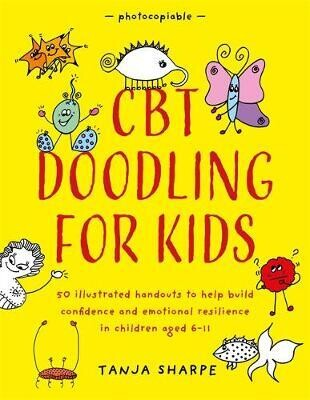 CBT doodling for Kids: 50 illustrated handouts to help build confidence and emotional resilience in children aged 6-11