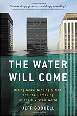The Water Will Come: rising seas, sinking cities, and the remaking of the civilised world