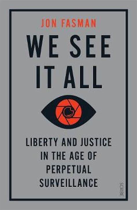 We See It All: liberty and justice in the age of perpetual surveillance