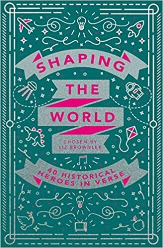 Shaping the World: 40 historical heroes in verse
