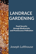 Landrace Gardening: Food Security through Biodiversity and Promiscuous Pollination