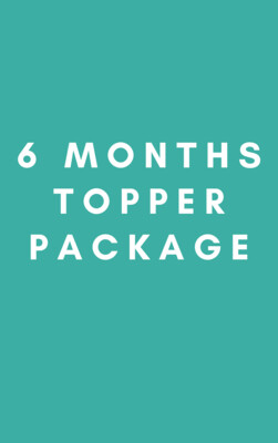 6 Months Topper Package