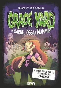 Grace Yard - In Carne, Ossa e Mummie