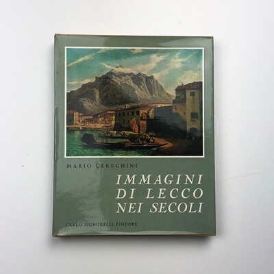 Images of Lecco in the Centuries of Mario Cereghini