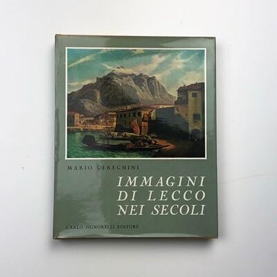 Immagini di  Lecco nei Secoli di  Mario Cereghini