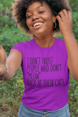 I Don't Trust People Who Don't Meow at Their Cats Cotton Tee
