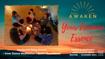 AWAKEN YOUR FEMININE ESSENCE ~ x3 event PASS Summer 2021 for workshops Awakened Belly Dance, Inner Dance, Earth Soul Dance