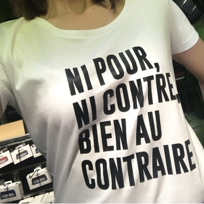 T-Shirt Femme Ni pour ni contre bien au contraire