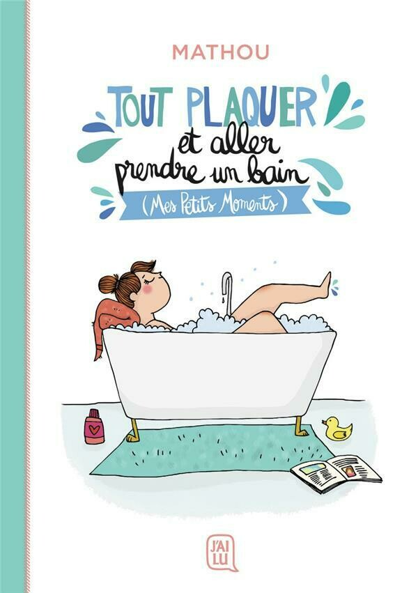 BD - Tout plaquer et aller prendre un bain : mes petits moments