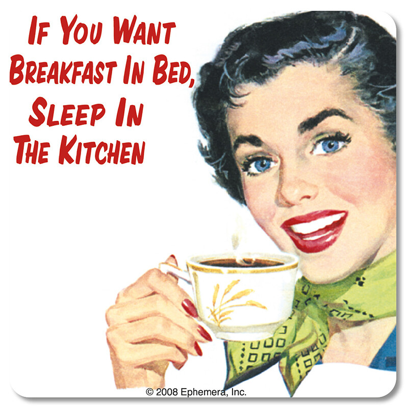 Sous-verre - If you want breakfast in bed, sleep in the Kitchen