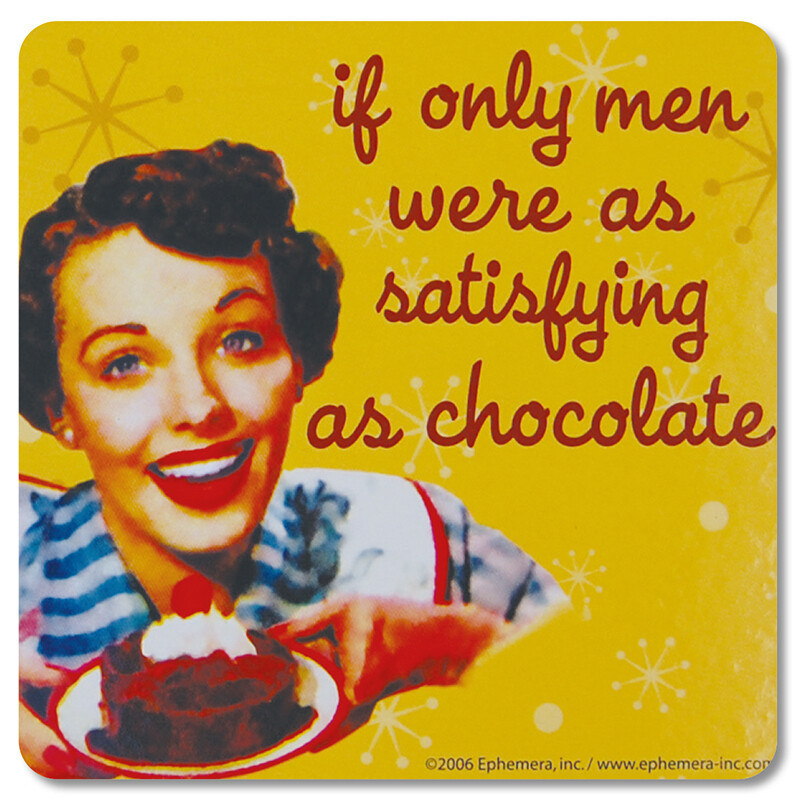 Sous-verre - If only men were as satisfying as chocolate