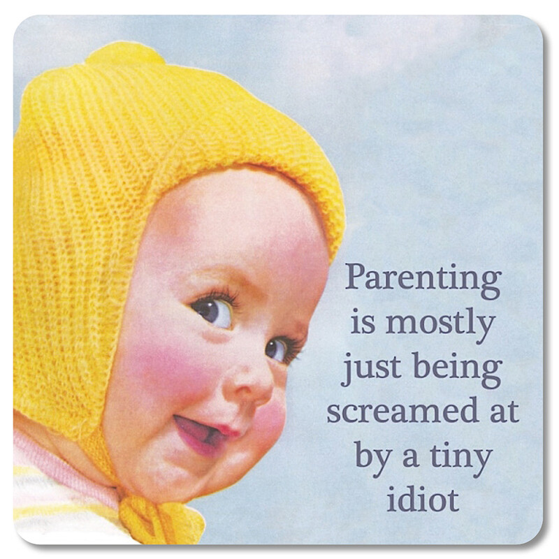 Sous-verre - Parenting is mostly just being screamed at by a tiny idiot