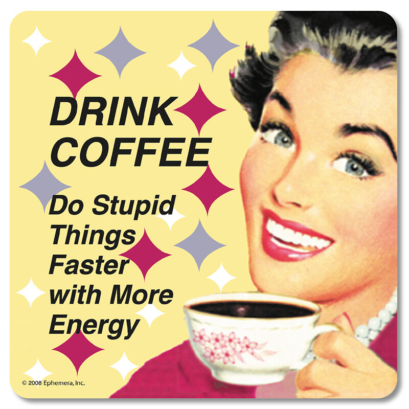 Sous-verre - Drink coffee - Do Stupid Things faster with more energy ♥️