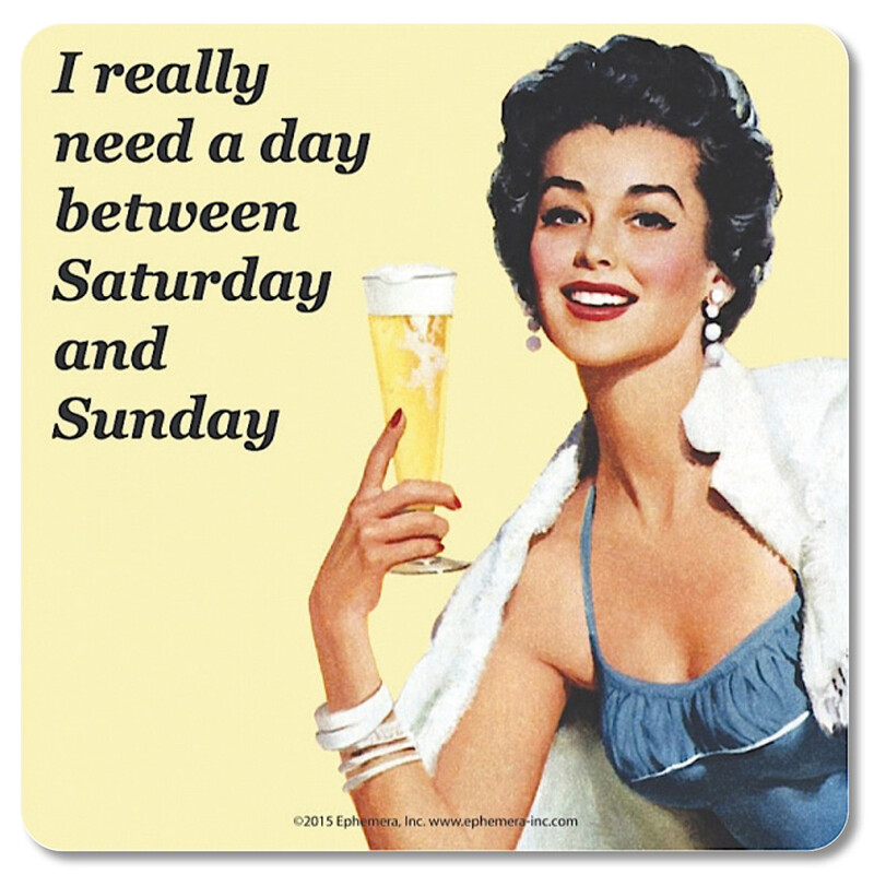 Sous-verre - Drink coffee - I really need a day between Saturday and Sunday !  ♥️