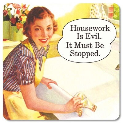 Sous-verre - Housework is evil. It must be stopped