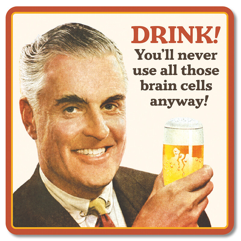 Sous-verre - Drink! You'll never use all those brain cells anyway!