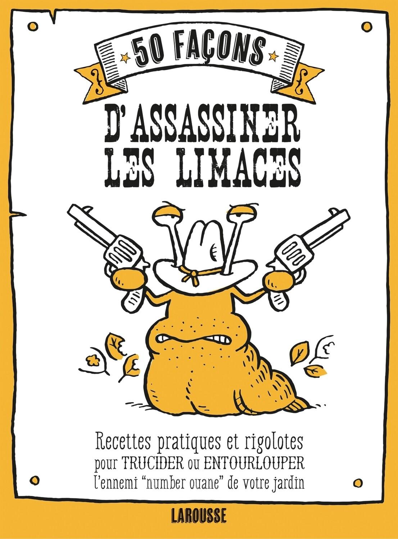 50 façons d'assassiner les limaces - petit livre