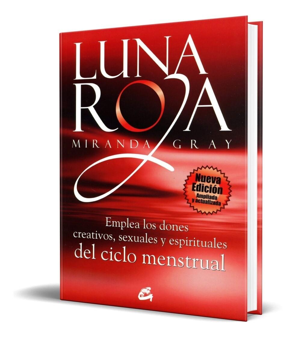 """Libro """"Luna Roja"""" por Miranda Gray. Emplea los dones creativos, sexuales y espirituales del ciclo menstrual."""