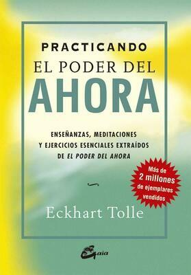 """Practicando el poder del ahora: enseñanzas, meditaciones y ejercicios esenciales  extraídos del libro """"El Poder del Ahora"""" por Eckhart Tolle."""
